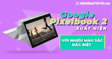 Google Pixelbook 2 xuất hiện với nhiều màu sắc đặc biệt