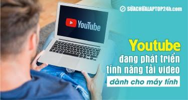 Cuối cùng người dùng sắp được sử dụng nút tải video YouTube chính chủ