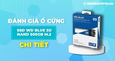 Đánh giá ổ cứng SSD WD Blue 3D NAND 500GB M.2