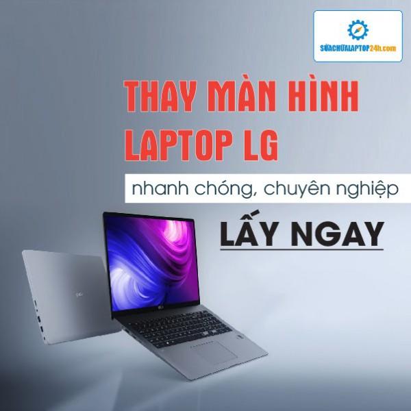 Thay màn hình laptop LG