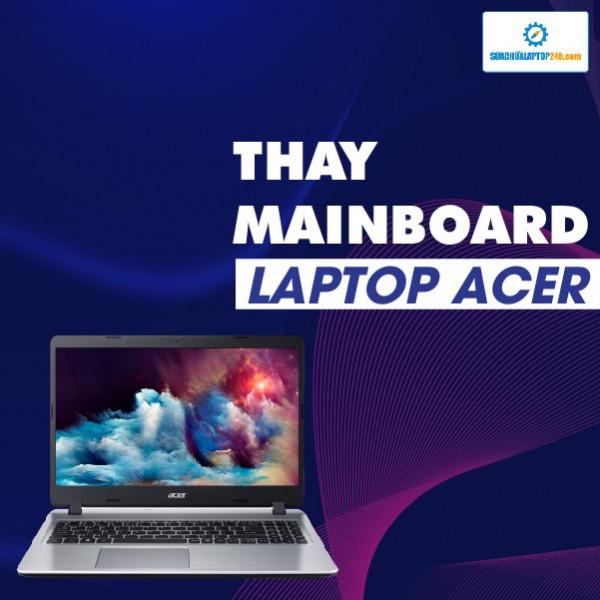 Sửa, thay thế mainboard laptop Acer