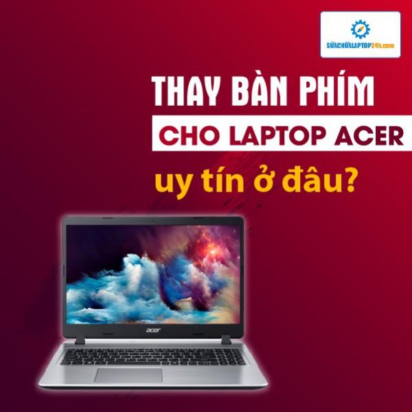 Thay bàn phím laptop Acer