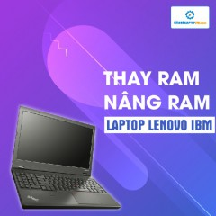 Thay RAM, nâng RAM Laptop Lenovo IBM