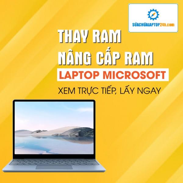 Thay RAM, nâng RAM Laptop MICROSOFT
