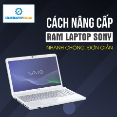 Thay RAM, nâng RAM Laptop Sony