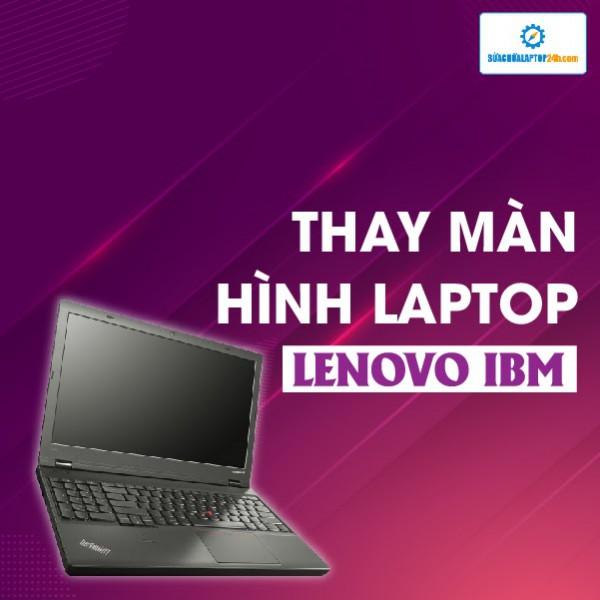 Thay màn hình Laptop Lenovo IBM