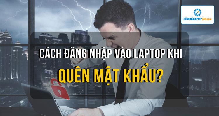 cach dang nhap vao laptop khi quen mat khau