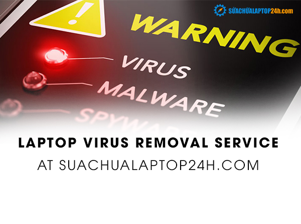 Laptop virus removal service at SUACHUALAPTOP24h.com